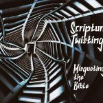 Twisting Misquoting Bible