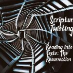 Twisting Reading into Resurrection